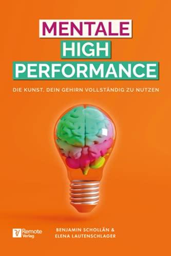 Mentale High Performance: Die Kunst, dein Gehirn vollständig zu nutzen