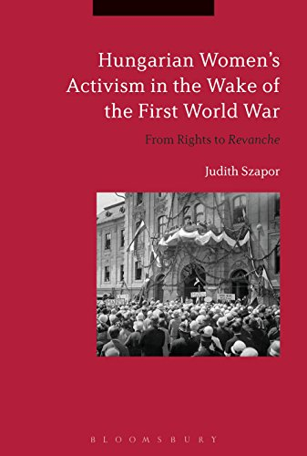 Hungarian Women's Activism in the Wake of the First World War: From Rights to Revanche (English Edition)