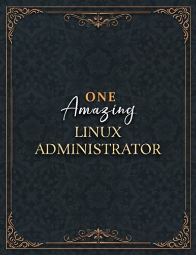 Linux Administrator Notebook - One Amazing Linux Administrator Job Title Working Cover Lined Journal: 21.59 x 27.94 cm, Home Budget, Planning, 8.5 x ... , Do It All, Over 100 Pages, High Performance