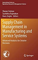 Supply Chain Management in Manufacturing and Service Systems: Advanced Analytics for Smarter Decisions (International Series in Operations Research & Management Science, 304)