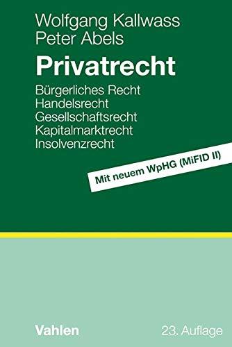 Privatrecht: Bürgerliches Recht, Handelsrecht, Gesellschaftsrecht, Kapitalmarktrecht, Insolvenzrecht