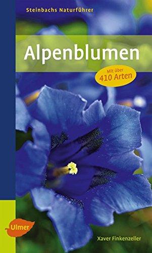Steinbachs Naturführer Alpenblumen: entdecken und erkunden