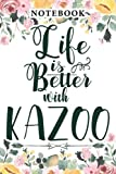 Life is Better with Kazoo Vintage Musical Instrument Funny Notebook: Lesson,Funny Birthday Gifts for Women/Girlfriend/Wife - Humorous Birthday Gifts ... - Mature Gifts/Bday Gifts for Women