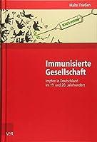 Immunisierte Gesellschaft: Impfen in Deutschland Im 19. Und 20. Jahrhundert (Kritische Studien Zur Geschichtswissenschaft)