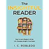 The Insightful Reader: How to Learn Deeply & Attain Life-Changing Insights from Books (Master Your Mind, Revolutionize Your Life Series) (English Edition)