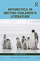 Antarctica in British Children's Literature (Children's Literature and Culture)