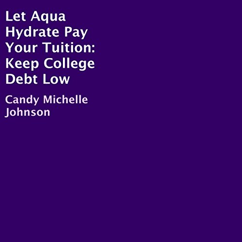 Let Aqua Hydrate Pay Your Tuition audiobook cover art