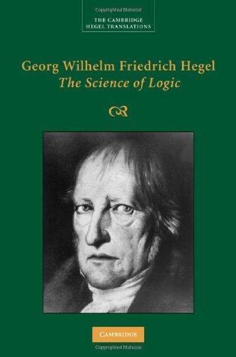 The Science of Logic by Georg Wilhelm Friedrich Hegel