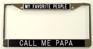 My Favorite People Call Me Papa license frame