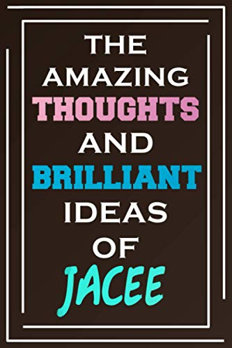 The Amazing Thoughts And Brilliant Ideas Of Jacee: Blank Lined Notebook   Personalized Name Gifts