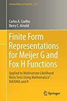 Finite Form Representations for Meijer G and Fox H Functions: Applied to Multivariate Likelihood Ratio Tests Using Mathematica®, MAXIMA and R (Lecture Notes in Statistics)