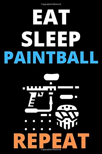EAT SLEEP PAINTBALL REPEAT: Notebook for PAINTBALL Fans | 110 Page Blank Lined Journal 6x9 inches.