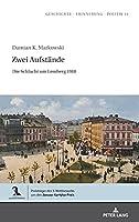 Zwei Aufstaende: Die Schlacht Um Lemberg 1918 (Geschichte - Erinnerung - Politik. Studies in History, Memor)