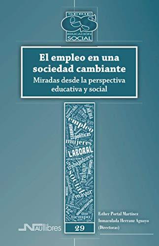 El empleo en una sociedad cambiante: Miradas desde la perspectiva educativa y social (Educación Social)