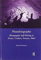 Photobiography: Photographic Self-writing in Proust, Guibert, Ernaux, Mace