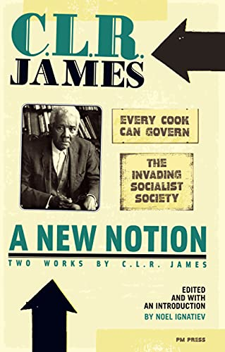 "New Notion: Two Works by C.L.R. James, A: ""Every Cook Can Govern"" and ""The Invading Socialist Society"" (English Edition)"