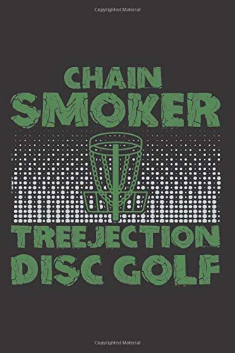 "Chain Smoker Treejection Disc Golf: A Beautiful Notebook / Journal Book to Write in, Blank Lovely Lined Designed Interior (6"" x 9""), 100 Pages, (Disc golf Notebook Gift For Golf Lovers)"