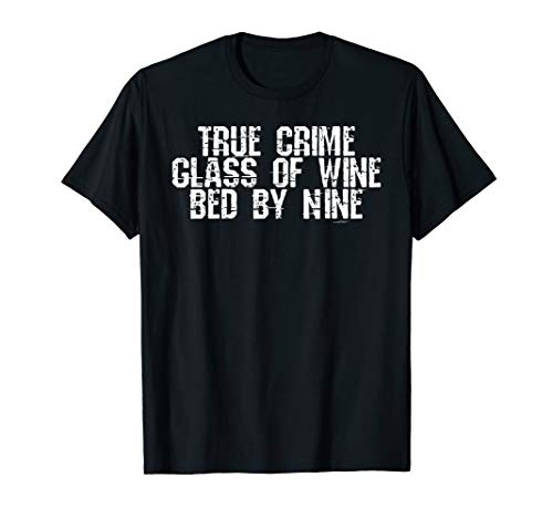 True Crime Glass Of Wine In Bed By Nine Meme Quote T-Shirt