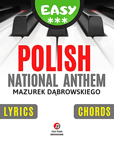 Polish National Anthem I Mazurek Dabrowskiego I Easy Piano Sheet Music for Beginners and Intermediate Players I Guitar Chords I Lyrics: How to Play Piano ... Hymn I Video Tutorial (English Edition)