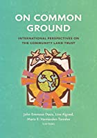 On Common Ground: International Perspectives on the Community Land Trust