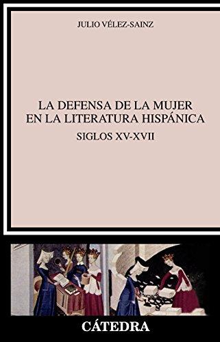 La defensa de la mujer en la literatura hispánica: Siglos XV-XVII (Crítica y estudios literarios)