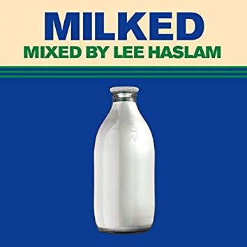 Milked (Mixed by Lee Haslam)