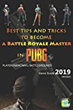 Best tips and tricks to become a Battle Royale Master in PUBG: PLAYERUNKNOWN's BATTLEGROUNDS Game Guide 2019 version