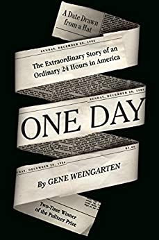 One Day: The Extraordinary Story of an Ordinary 24 Hours in America by [Gene Weingarten]