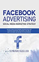 Facebook Advertising (Social Media Marketing Strategy): An Easy Guide for Optimizing Facebook Page and Facebook Advertising and to Create a Volume of New Customers and Income for Your Business