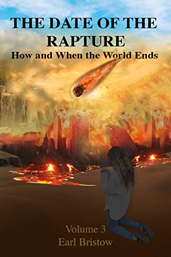 The Date of the Rapture How and When the World Ends (End of World Series Book 3) by [Earl Bristow, Vernorah Sieling, Norah Sieling]