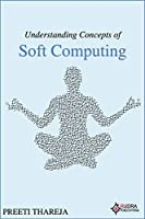 Understanding Concepts of Soft Computing Front Cover
