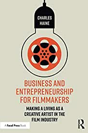 Business and Entrepreneurship for Filmmakers, 1st Edition from Focal Press and Routledge