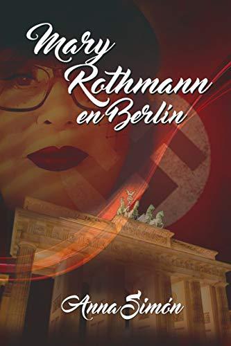Mary Rothmann en Berlín (La desaparición de Mary Rothmann nº 1)