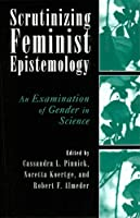 Scrutinizing Feminist Epistemology: An Examination of Gender in Science