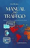 Manual do Tráfego - Tráfego é a Força Vital de Qualquer Negócio Online: Marketing Digital (Portuguese Edition)