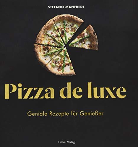 Pizza de luxe: Geniale Rezepte für Genießer