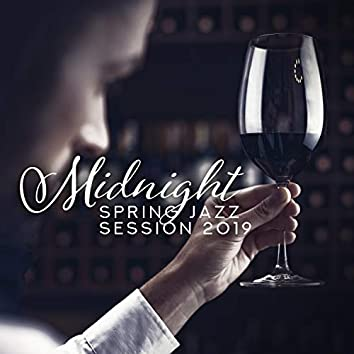 Midnight Spring Jazz Session 2019: Piano, Deep Acoustic Jazz, Coffee Shop, Ambitious & Mellow, Hotel, Delicious Dinner & Wine Tasting, Vol 1
