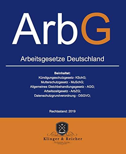 Arbeitsgesetze ArbG Deutschland: beinhaltet: alles zum Thema Arbeitsverhältnis, Kündigungsschutzgesetz - KSchG, Arbeitsschutzgesetz - ArbSchG (Rechtsstand 2019 1) (German Edition)