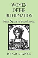 Women of the Reformation: From Spain to Scandinavia