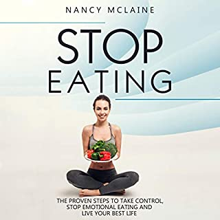 Stop Eating     The Proven Steps to Take Control, Stop Emotional Eating, and Live Your Best Life              By:                                                                                                                                 Nancy Mclaine                               Narrated by:                                                                                                                                 Clarke Bellflower                      Length: 1 hr and 18 mins     1 rating     Overall 4.0