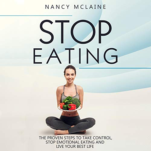 Stop Eating     The Proven Steps to Take Control, Stop Emotional Eating, and Live Your Best Life              By:                                                                                                                                 Nancy Mclaine                               Narrated by:                                                                                                                                 Clarke Bellflower                      Length: 1 hr and 18 mins     Not rated yet     Overall 0.0