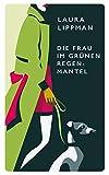 Laura Lippman: Die Frau im grünen Regenmantel