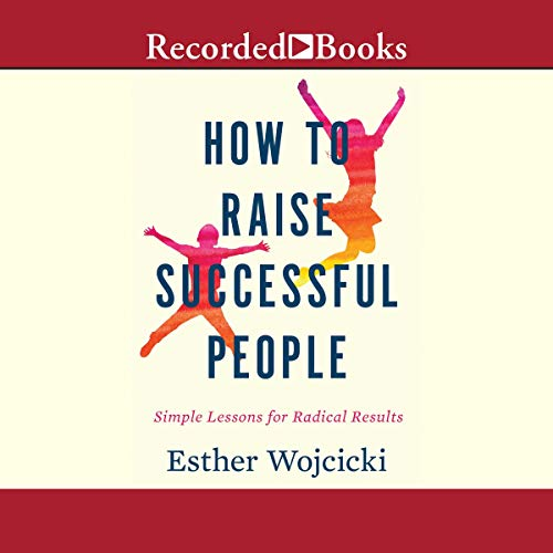 How to Raise Successful People     Simple Lessons for Radical Results              Written by:                                                                                                                                 Esther Wojcicki                               Narrated by:                                                                                                                                 Andrea Gallo                      Length: 10 hrs     Not rated yet     Overall 0.0