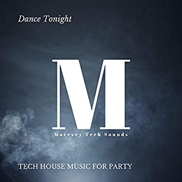 Dance Tonight - Tech House Music For Party
