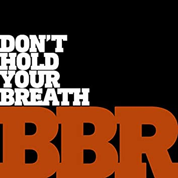 Don't Hold Your Breath