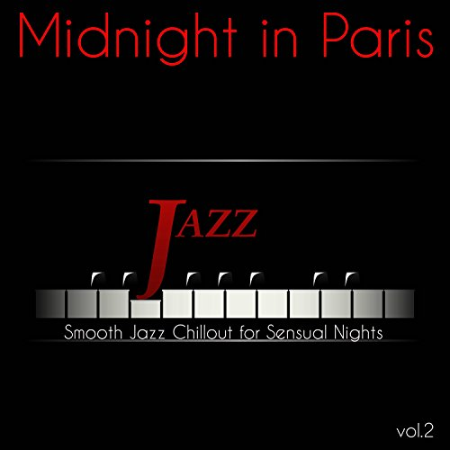 Midnight in Paris, vol. 2 – Smooth Jazz Chillout for Sensual Nights