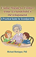 Using Music to Foster Your Grandchild's Development