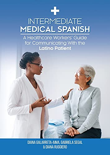 Intermediate Medical Spanish: A Healthcare Workers' Guide for Communicating With the Latino Patient (Spanish Edition)