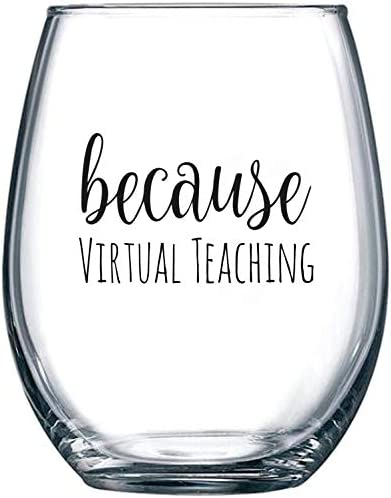Because Virtual Teaching Funny Stemless Wine Glass 15 oz Teacher Appreciation or Birthday Gift product image