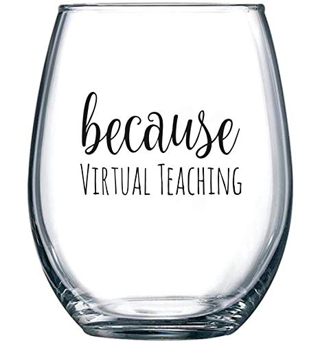 Because Virtual Teaching - Funny Stemless Wine Glass 15 oz – Teacher Appreciation or Birthday Gift Idea for Him or Her – Professor or Teaching Assistant Present for Online Learning